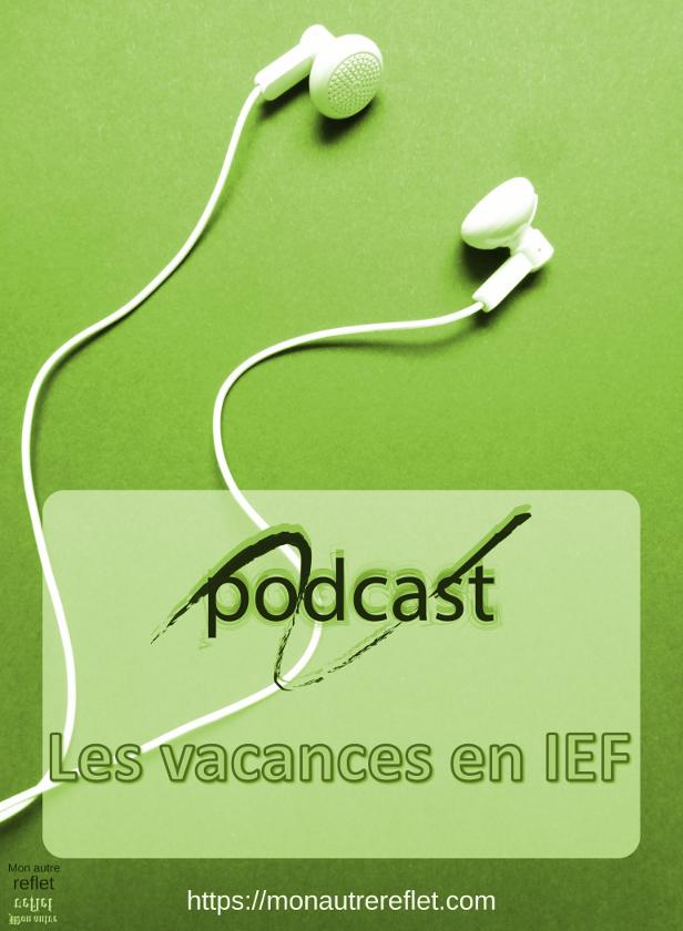 Podcast les vacances en IEF